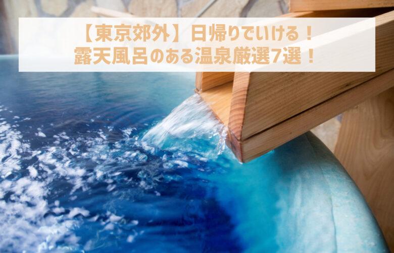 【東京郊外】日帰りでいける!露天風呂のある温泉厳選7選!